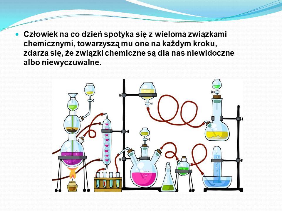 Człowiek na co dzień spotyka się z wieloma związkami chemicznymi, towarzyszą mu one na każdym kroku, zdarza się, że związki chemiczne są dla nas niewidoczne albo niewyczuwalne.