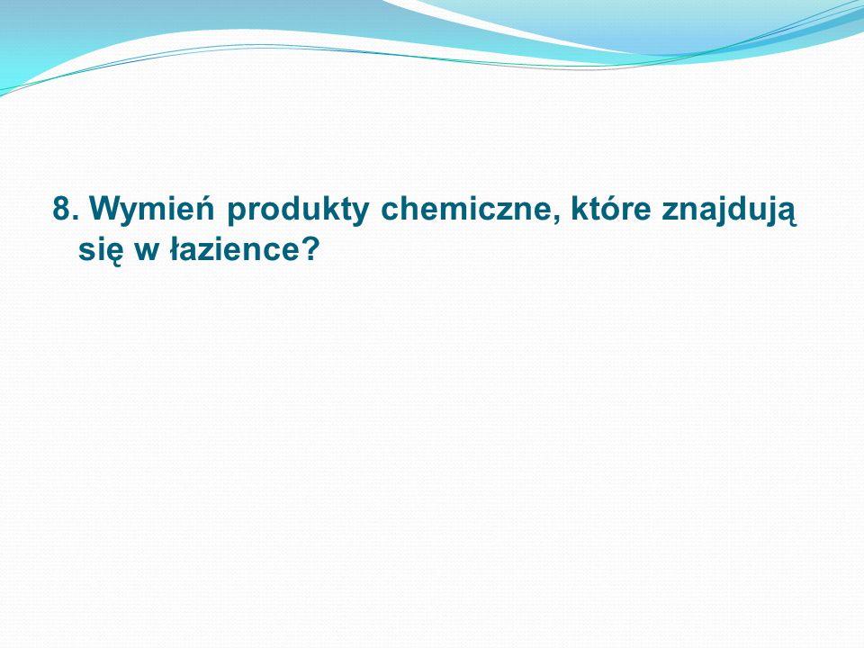 8. Wymień produkty chemiczne, które znajdują się w łazience