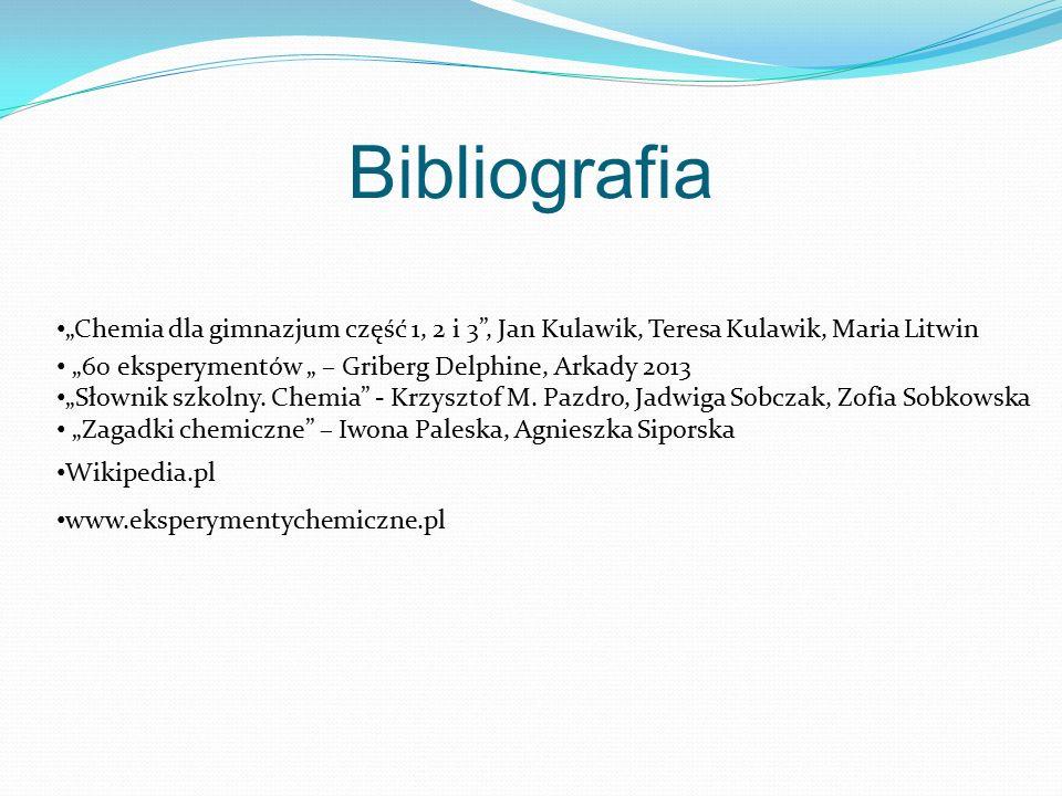 """Bibliografia """"Chemia dla gimnazjum część 1, 2 i 3 , Jan Kulawik, Teresa Kulawik, Maria Litwin. """"60 eksperymentów """" – Griberg Delphine, Arkady 2013."""