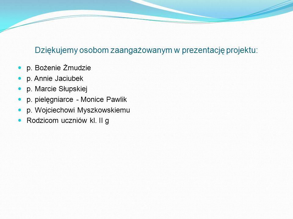 Dziękujemy osobom zaangażowanym w prezentację projektu: