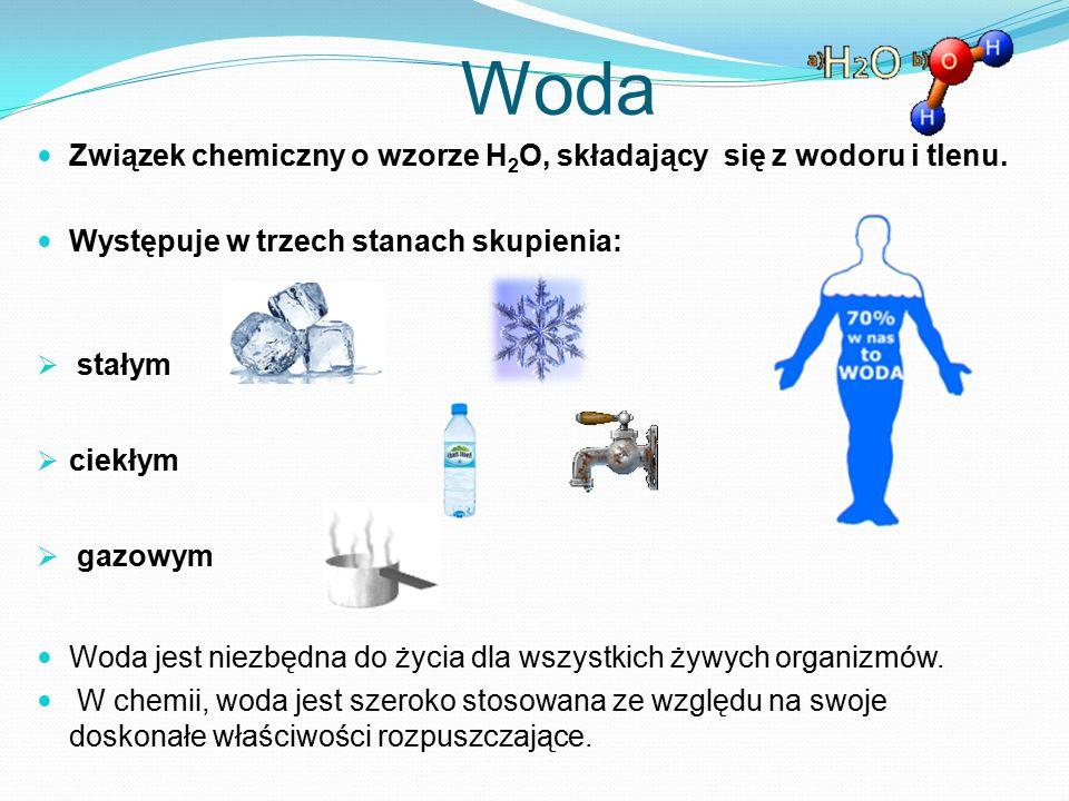 Woda Związek chemiczny o wzorze H2O, składający się z wodoru i tlenu.