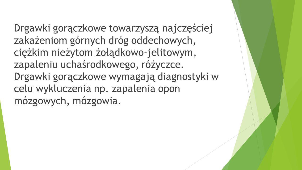 Drgawki gorączkowe towarzyszą najczęściej zakażeniom górnych dróg oddechowych, ciężkim nieżytom żołądkowo-jelitowym, zapaleniu uchaśrodkowego, różyczce.