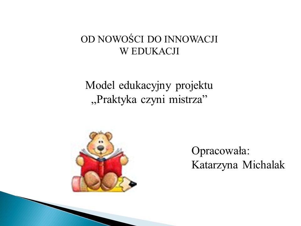 """Model edukacyjny projektu """"Praktyka czyni mistrza"""