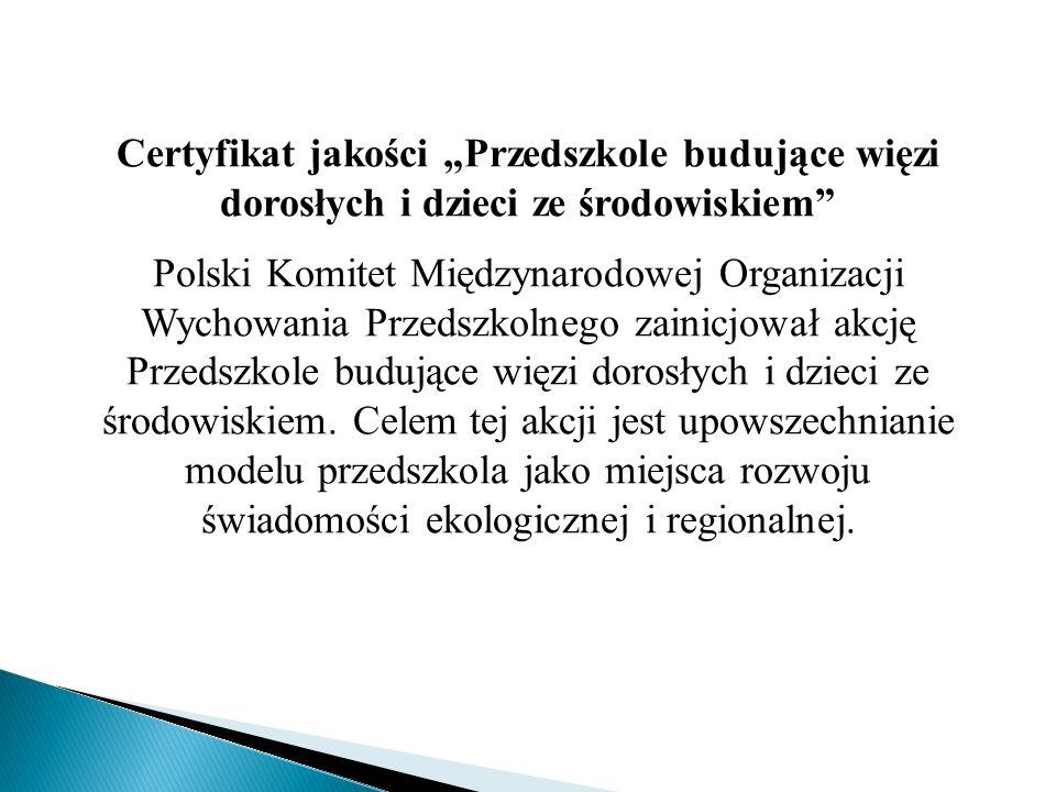 """Certyfikat jakości """"Przedszkole budujące więzi dorosłych i dzieci ze środowiskiem"""