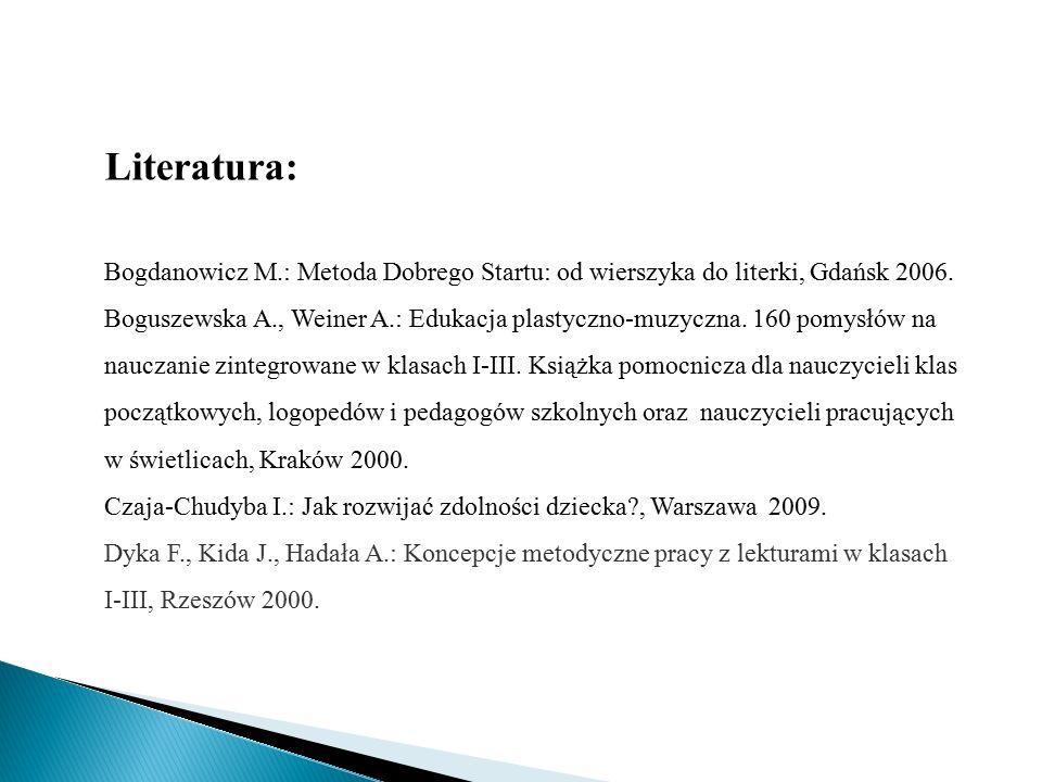 Literatura: Bogdanowicz M.: Metoda Dobrego Startu: od wierszyka do literki, Gdańsk 2006.
