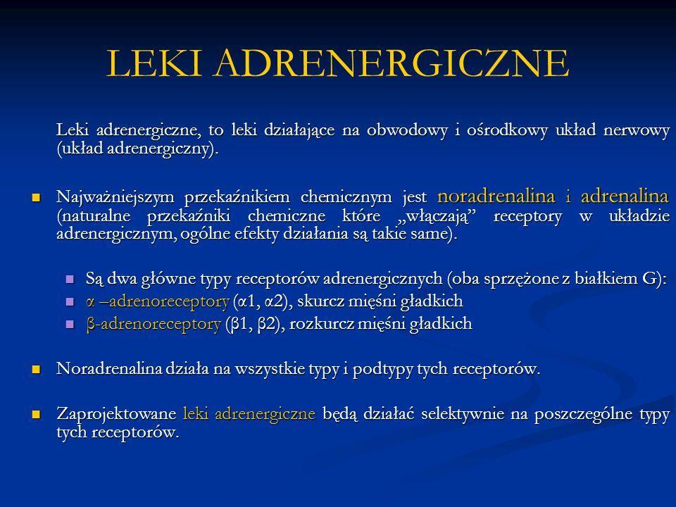 LEKI ADRENERGICZNE Leki adrenergiczne, to leki działające na obwodowy i ośrodkowy układ nerwowy (układ adrenergiczny).