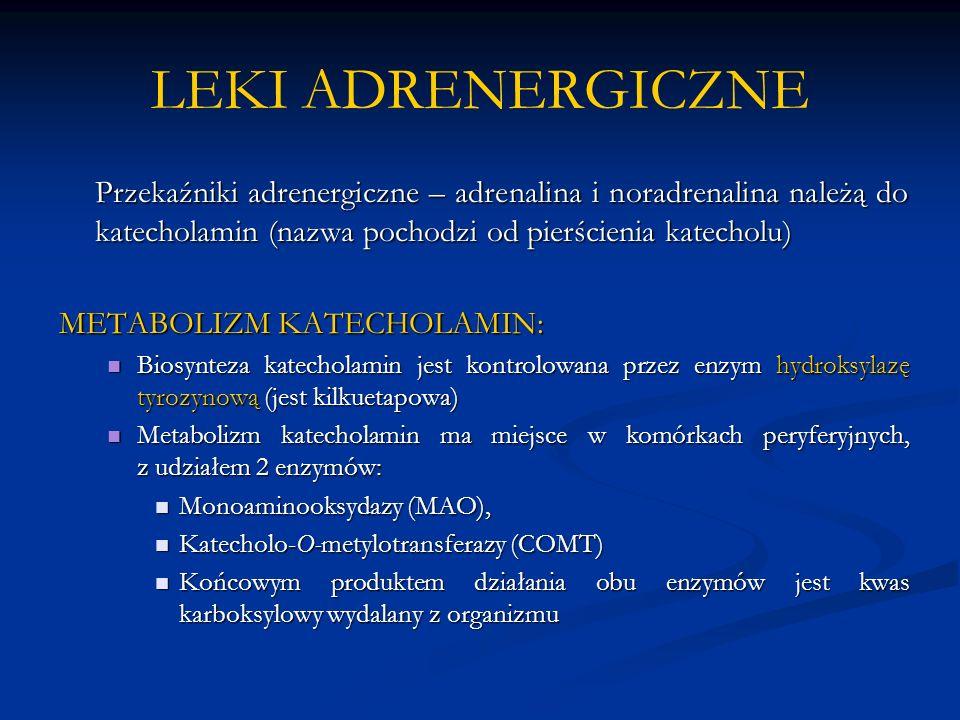 LEKI ADRENERGICZNE Przekaźniki adrenergiczne – adrenalina i noradrenalina należą do katecholamin (nazwa pochodzi od pierścienia katecholu)