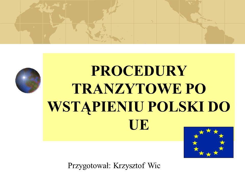 PROCEDURY TRANZYTOWE PO WSTĄPIENIU POLSKI DO UE
