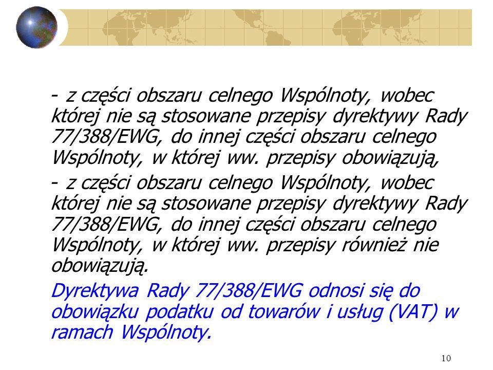 - z części obszaru celnego Wspólnoty, wobec której nie są stosowane przepisy dyrektywy Rady 77/388/EWG, do innej części obszaru celnego Wspólnoty, w której ww. przepisy obowiązują,