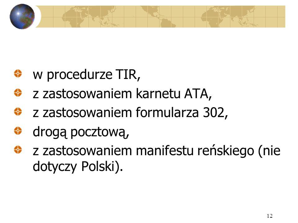 w procedurze TIR, z zastosowaniem karnetu ATA, z zastosowaniem formularza 302, drogą pocztową,