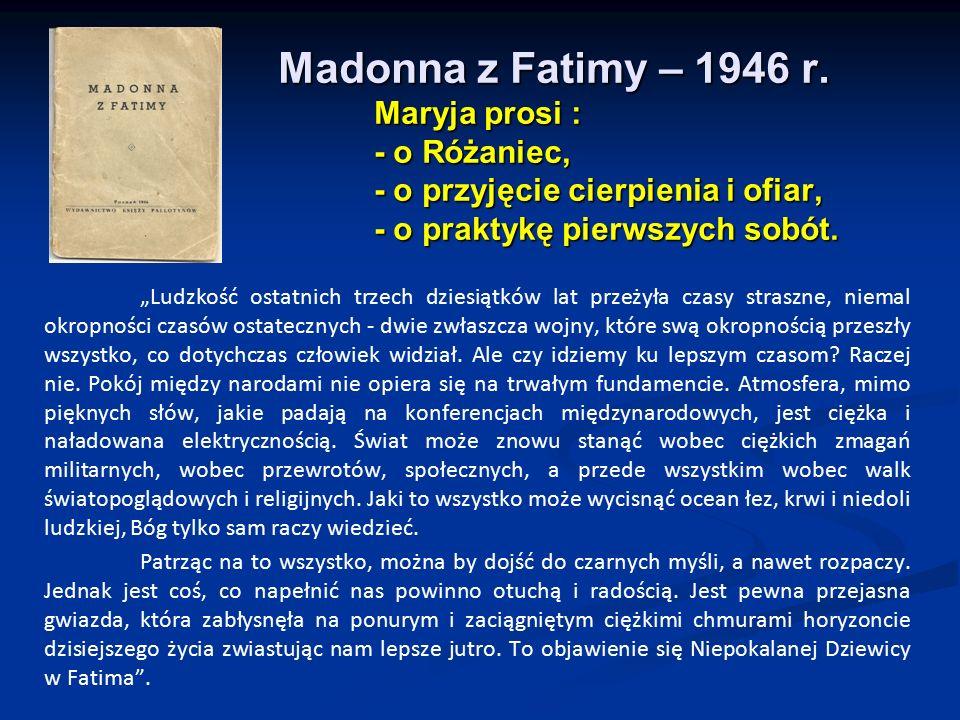 Madonna z Fatimy – 1946 r. Maryja prosi :. - o Różaniec,