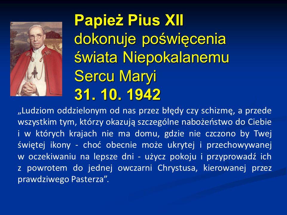 Papież Pius XII dokonuje poświęcenia świata Niepokalanemu Sercu Maryi 31. 10. 1942