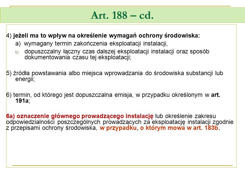 Art. 188 – cd. 4) jeżeli ma to wpływ na określenie wymagań ochrony środowiska: a) wymagany termin zakończenia eksploatacji instalacji,