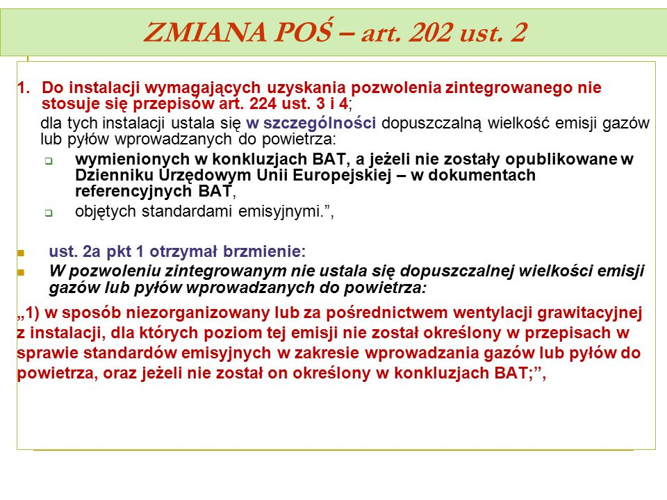 ZMIANA POŚ – art. 202 ust. 2 Do instalacji wymagających uzyskania pozwolenia zintegrowanego nie stosuje się przepisów art. 224 ust. 3 i 4;