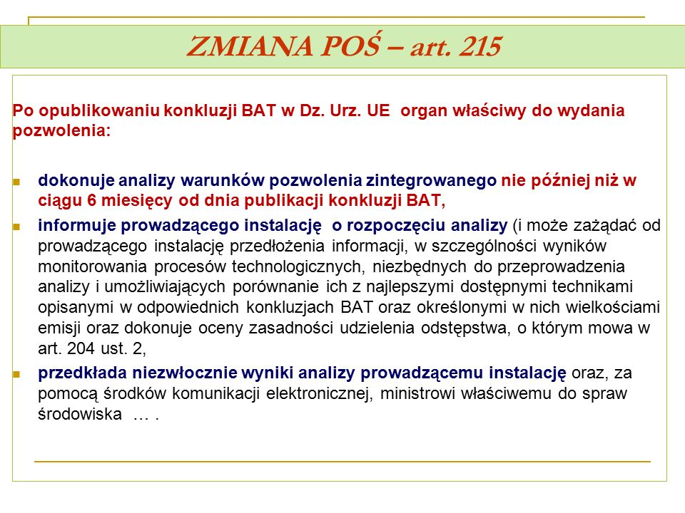 ZMIANA POŚ – art. 215 Po opublikowaniu konkluzji BAT w Dz. Urz. UE organ właściwy do wydania pozwolenia: