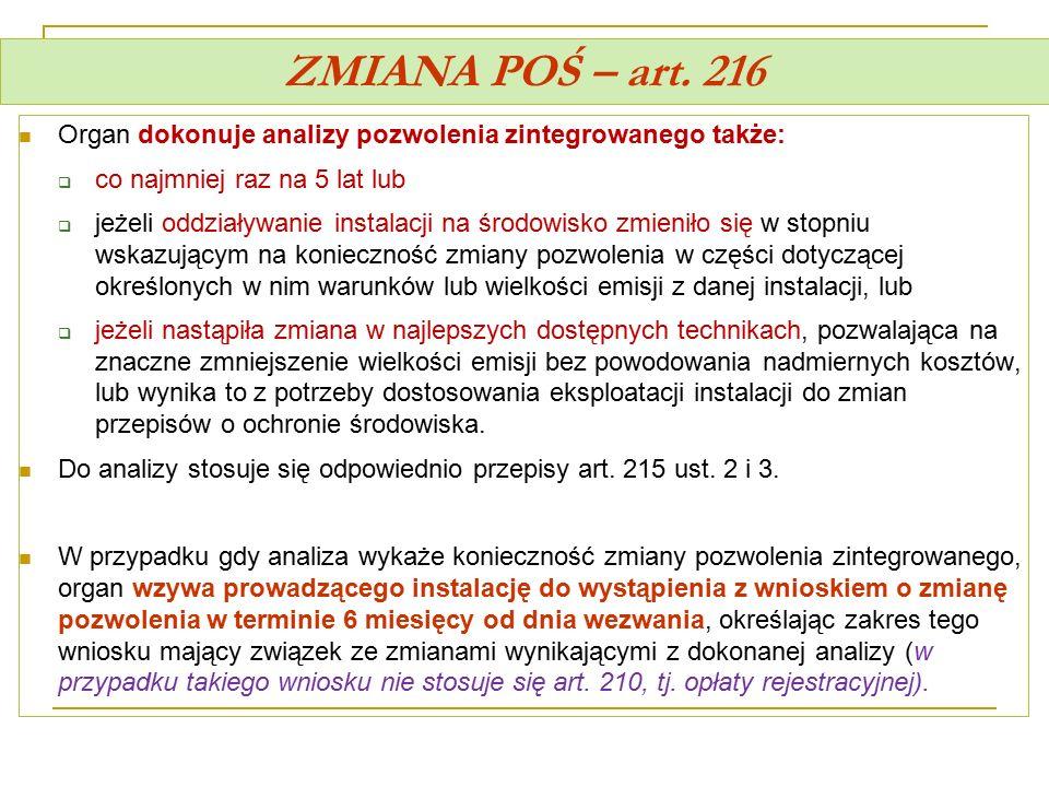 ZMIANA POŚ – art. 216 Organ dokonuje analizy pozwolenia zintegrowanego także: co najmniej raz na 5 lat lub.