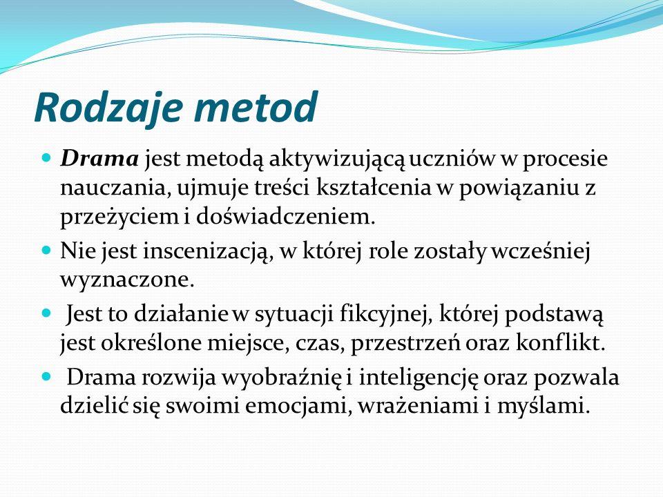 Rodzaje metod Drama jest metodą aktywizującą uczniów w procesie nauczania, ujmuje treści kształcenia w powiązaniu z przeżyciem i doświadczeniem.