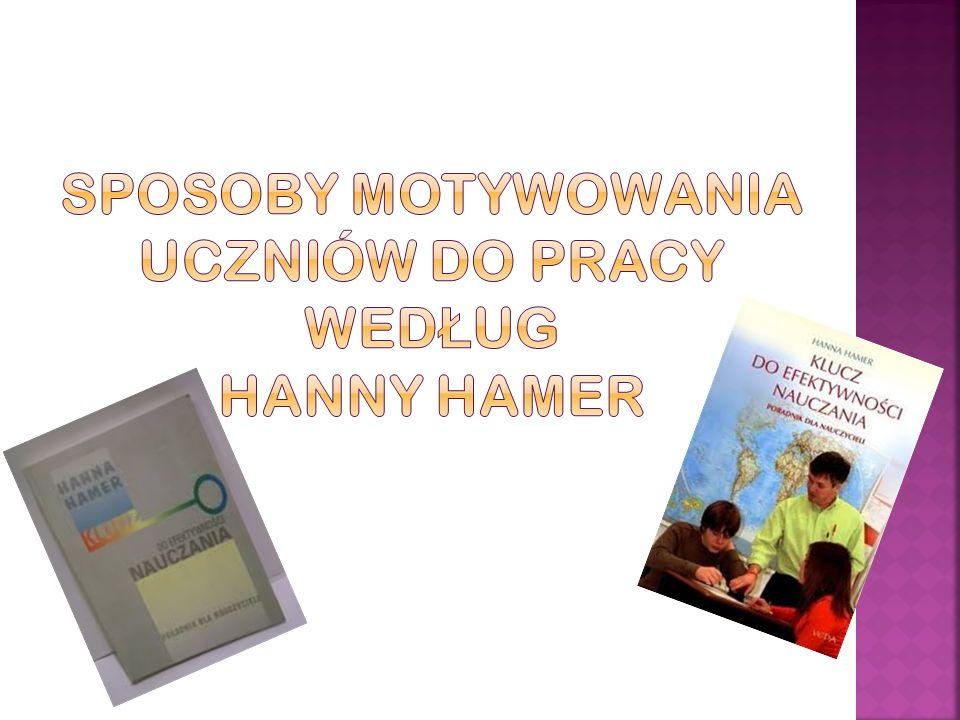 SPOSOBY MOTYWOWANIA UCZNIÓW DO PRACY według HANNY HAMER