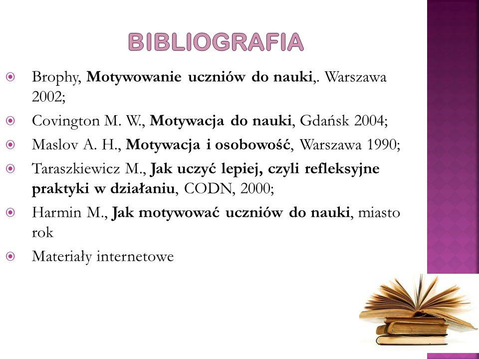 Bibliografia Brophy, Motywowanie uczniów do nauki,. Warszawa 2002;