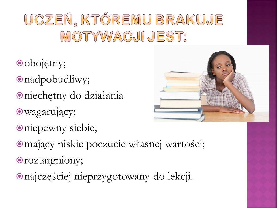 Uczeń, któremu brakuje motywacji jest: