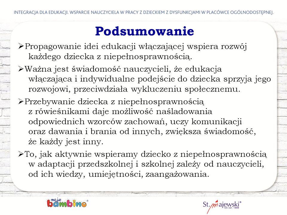 Podsumowanie Propagowanie idei edukacji włączającej wspiera rozwój każdego dziecka z niepełnosprawnością.