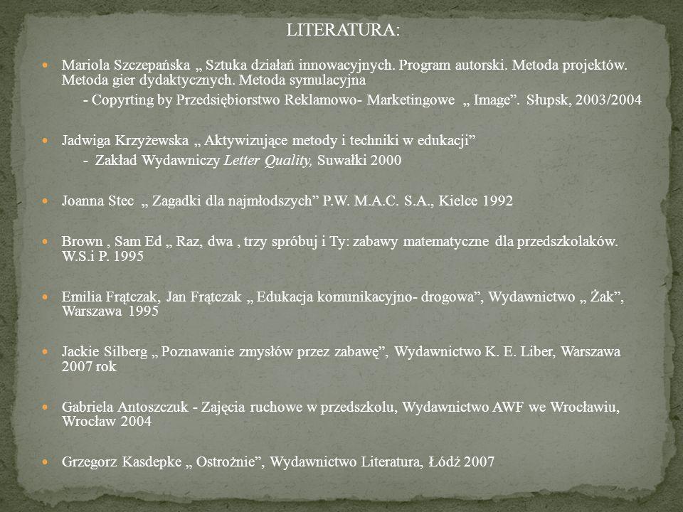 """LITERATURA: Mariola Szczepańska """" Sztuka działań innowacyjnych. Program autorski. Metoda projektów. Metoda gier dydaktycznych. Metoda symulacyjna."""