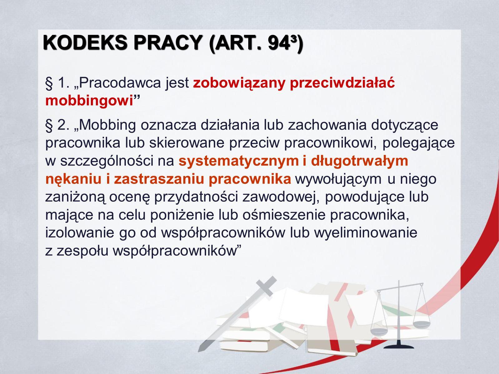 """Kodeks Pracy (art. 94³) § 1. """"Pracodawca jest zobowiązany przeciwdziałać mobbingowi"""