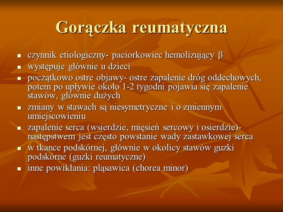 Gorączka reumatyczna czynnik etiologiczny- paciorkowiec hemolizujący β