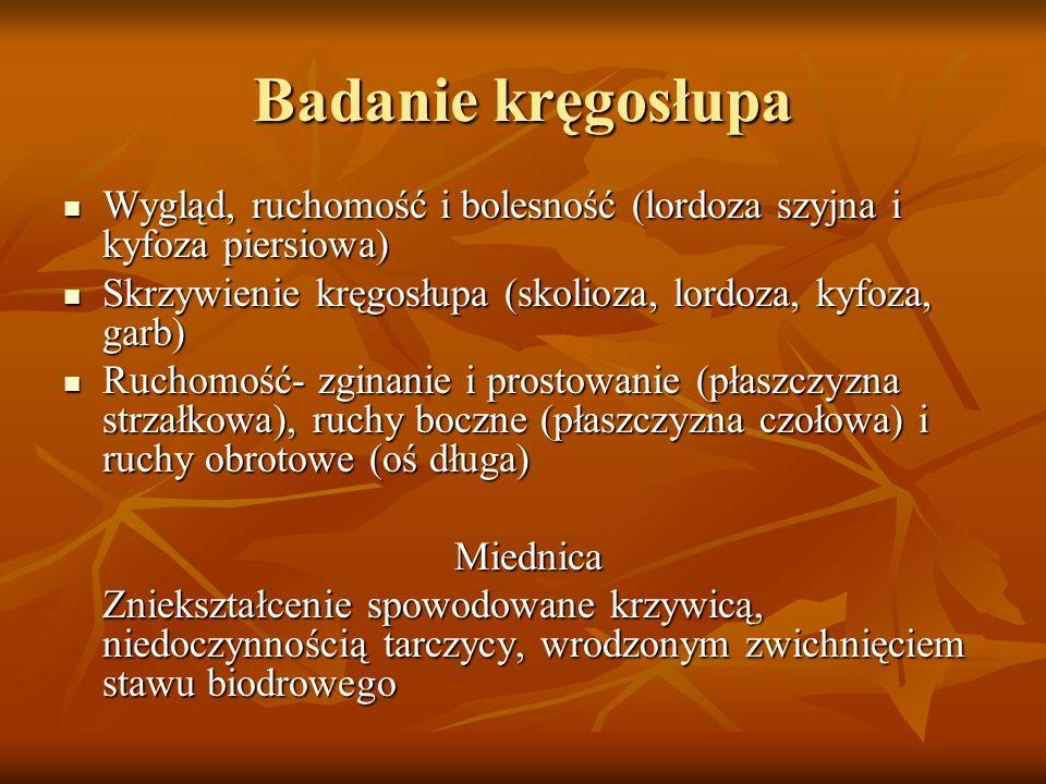Badanie kręgosłupa Wygląd, ruchomość i bolesność (lordoza szyjna i kyfoza piersiowa) Skrzywienie kręgosłupa (skolioza, lordoza, kyfoza, garb)
