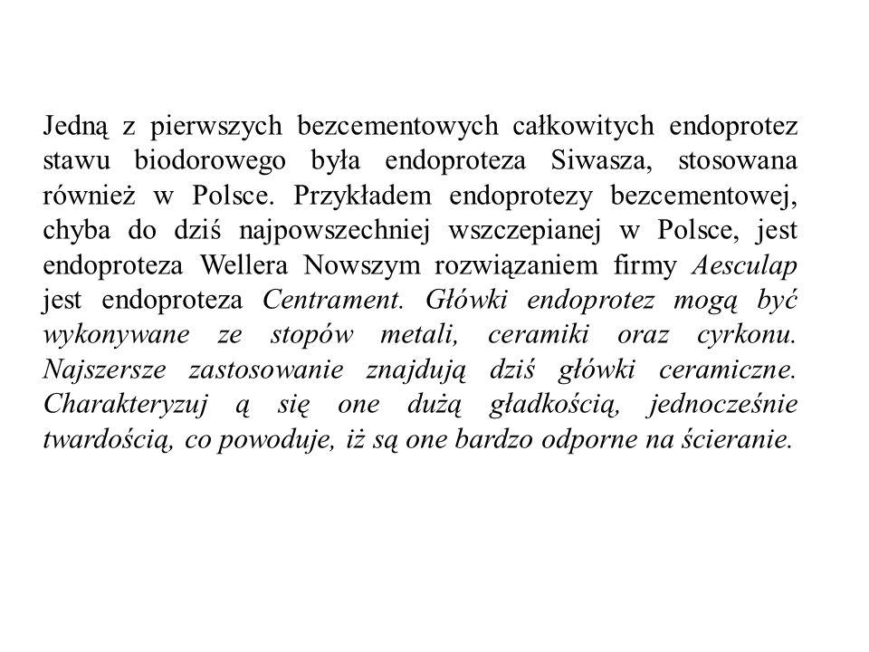 Jedną z pierwszych bezcementowych całkowitych endoprotez stawu biodorowego była endoproteza Siwasza, stosowana również w Polsce.