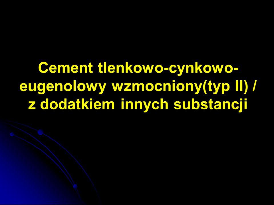 Cement tlenkowo-cynkowo-eugenolowy wzmocniony(typ II) / z dodatkiem innych substancji