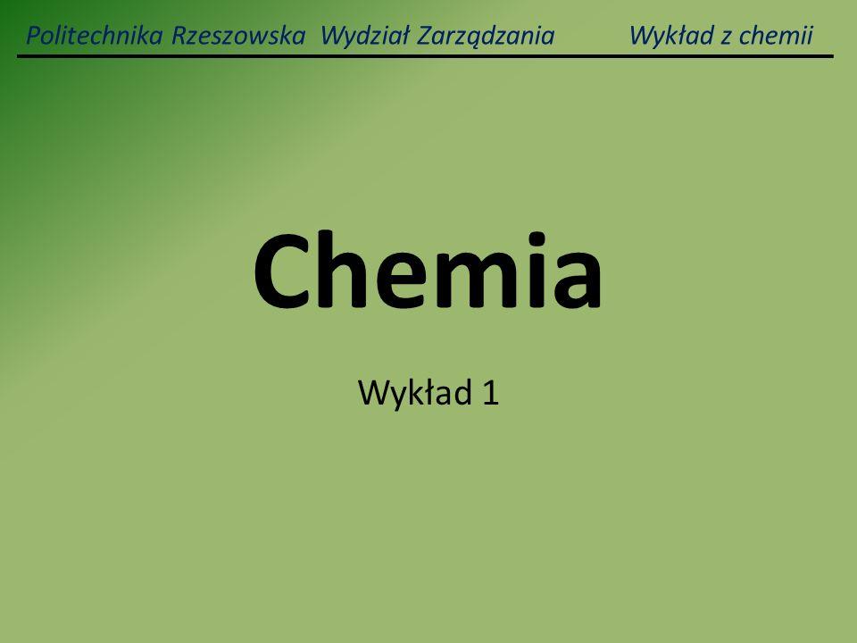 Politechnika Rzeszowska Wydział Zarządzania Wykład z chemii