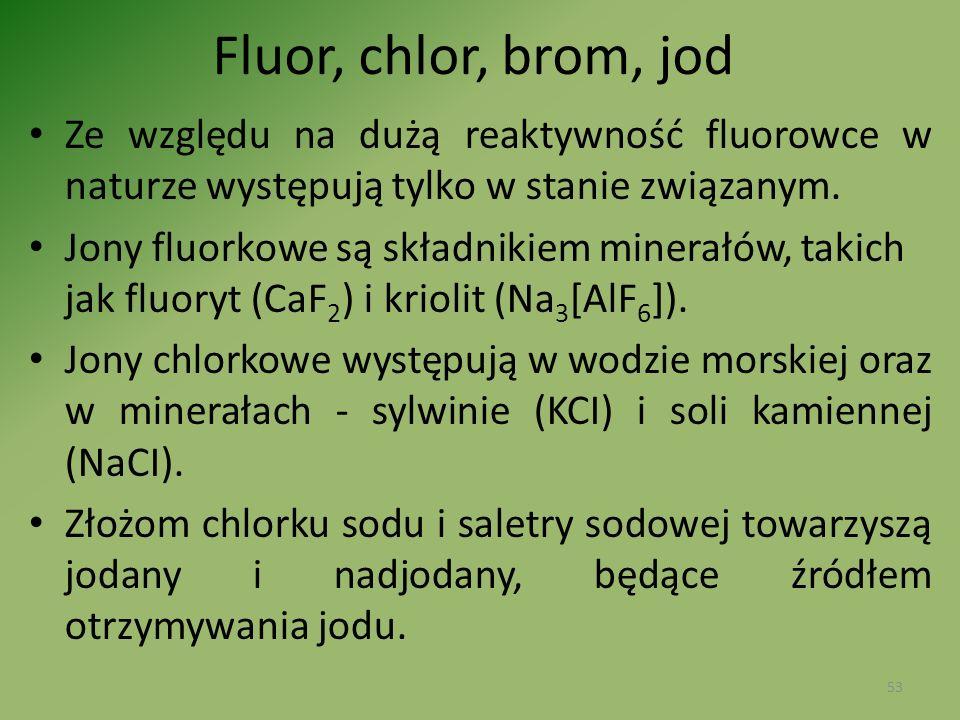Fluor, chlor, brom, jod Ze względu na dużą reaktywność fluorowce w naturze występują tylko w stanie związanym.
