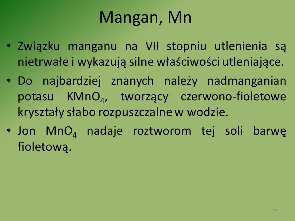 Mangan, Mn Związku manganu na VII stopniu utlenienia są nietrwałe i wykazują silne właściwości utleniające.