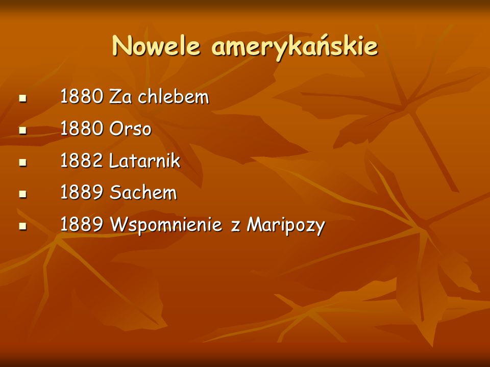 Nowele amerykańskie 1880 Za chlebem 1880 Orso 1882 Latarnik