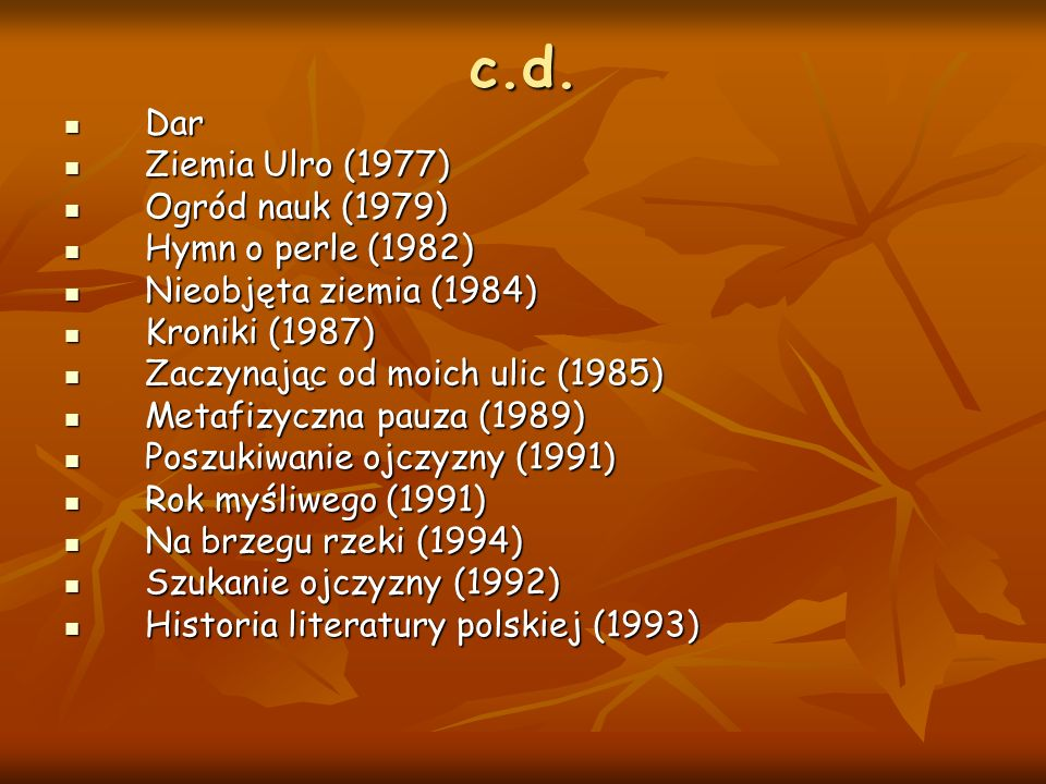 c.d. Dar Ziemia Ulro (1977) Ogród nauk (1979) Hymn o perle (1982)