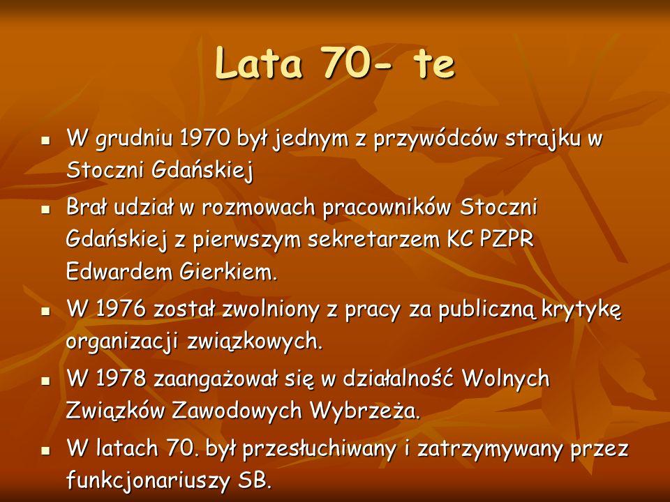 Lata 70- te W grudniu 1970 był jednym z przywódców strajku w Stoczni Gdańskiej.