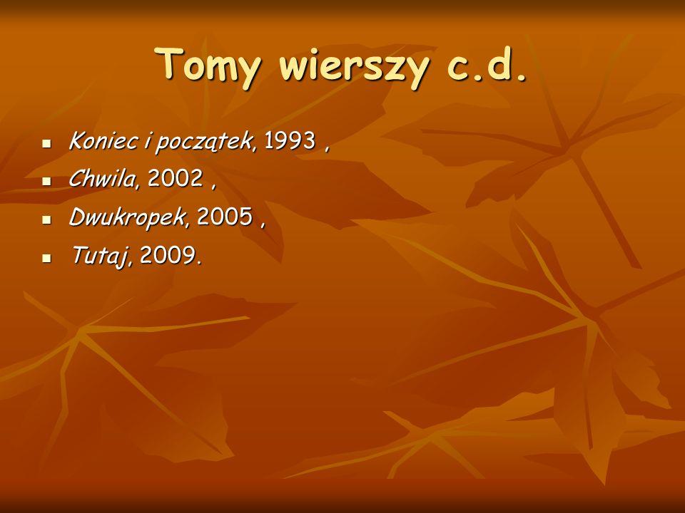 Tomy wierszy c.d. Koniec i początek, 1993 , Chwila, 2002 ,