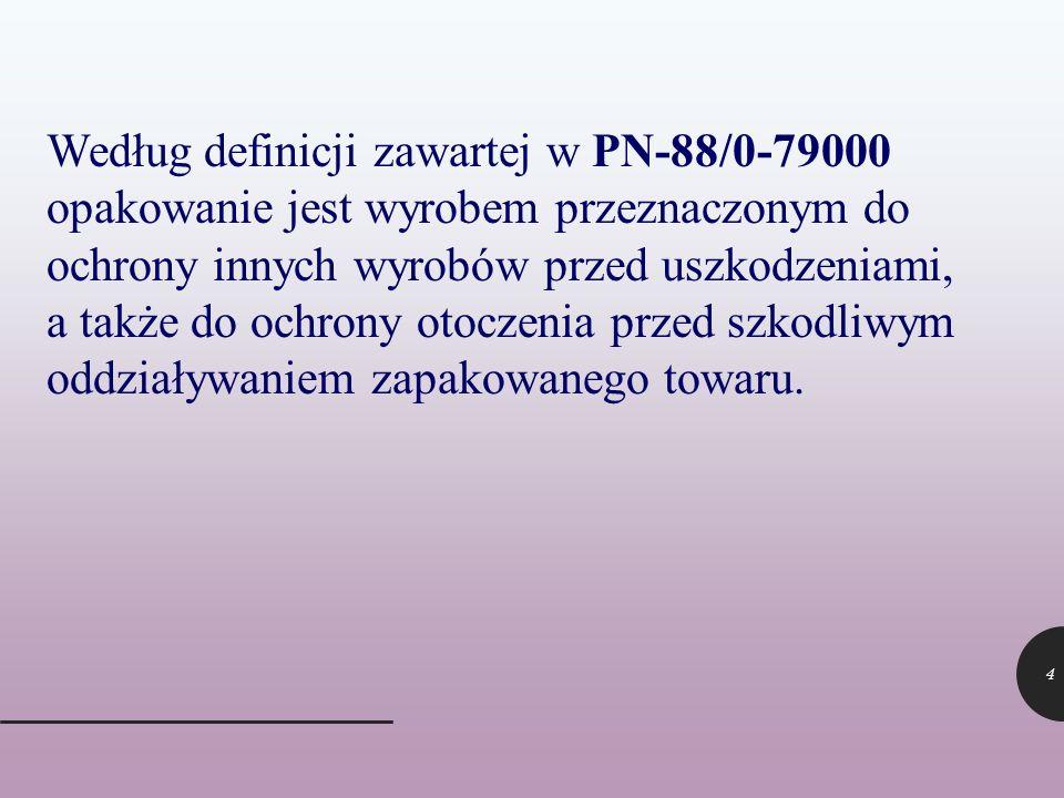 Według definicji zawartej w PN-88/0-79000 opakowanie jest wyrobem przeznaczonym do ochrony innych wyrobów przed uszkodzeniami, a także do ochrony otoczenia przed szkodliwym oddziaływaniem zapakowanego towaru.