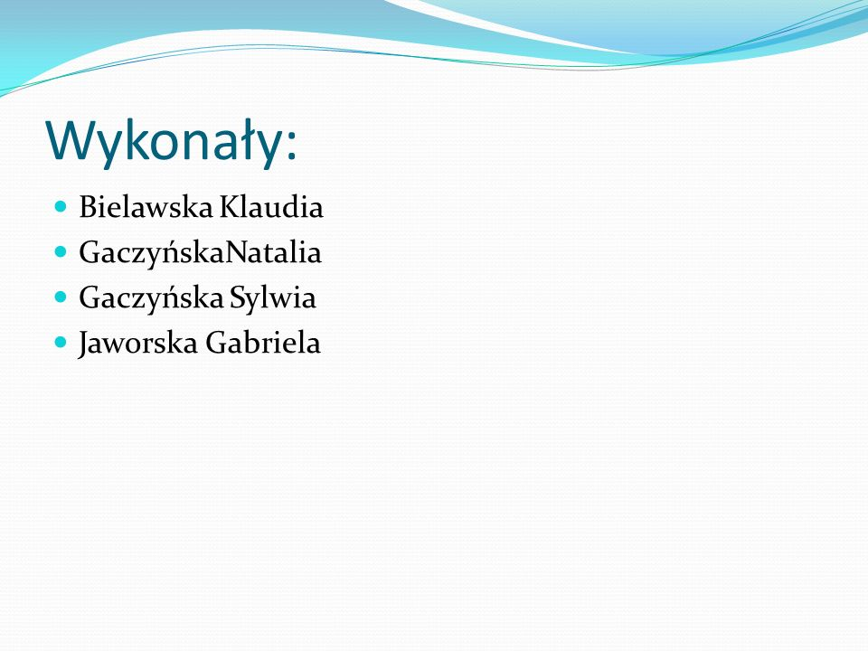 Wykonały: Bielawska Klaudia GaczyńskaNatalia Gaczyńska Sylwia