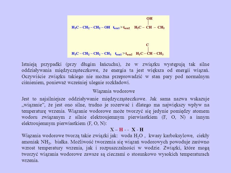 Istnieją przypadki (przy długim łańcuchu), że w związku występują tak silne oddziaływania międzycząsteczkowe, że energia ta jest większa od energii wiązań. Oczywiście związku takiego nie można przeprowadzić w stan pary pod normalnym ciśnieniem, ponieważ wcześniej ulegnie rozkładowi.