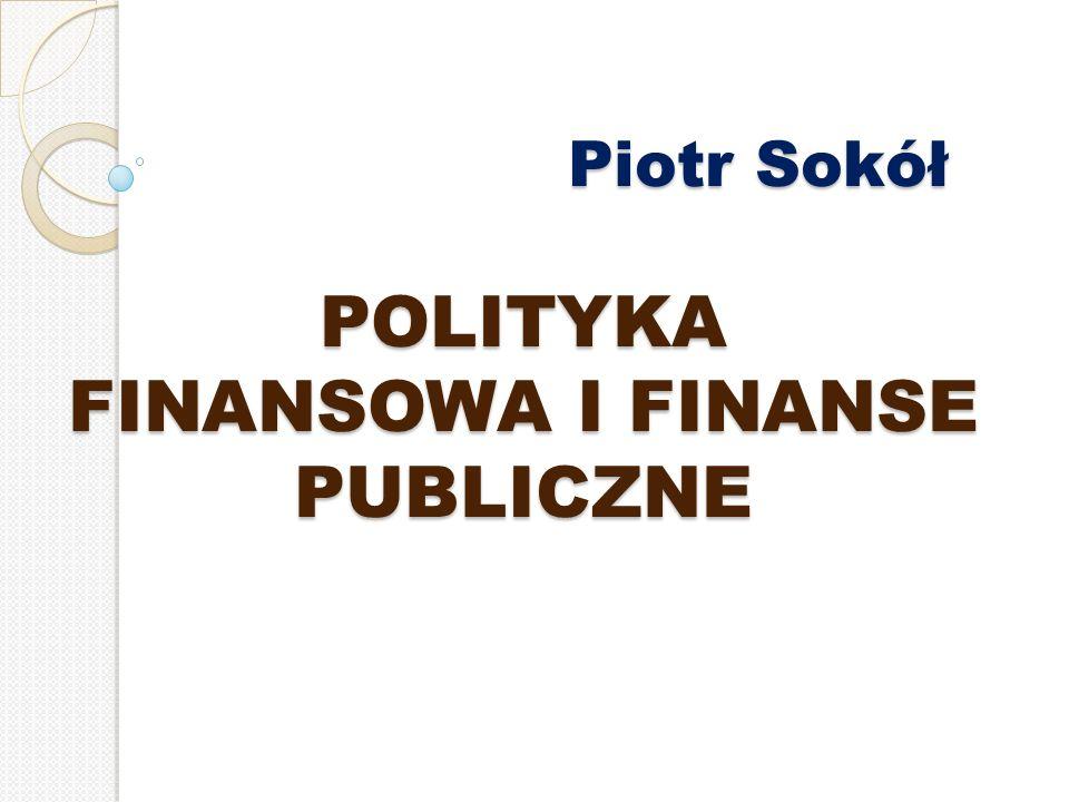 Piotr Sokół POLITYKA FINANSOWA I FINANSE PUBLICZNE