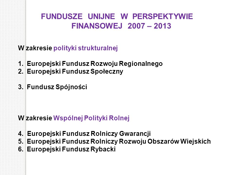 FUNDUSZE UNIJNE W PERSPEKTYWIE FINANSOWEJ 2007 – 2013