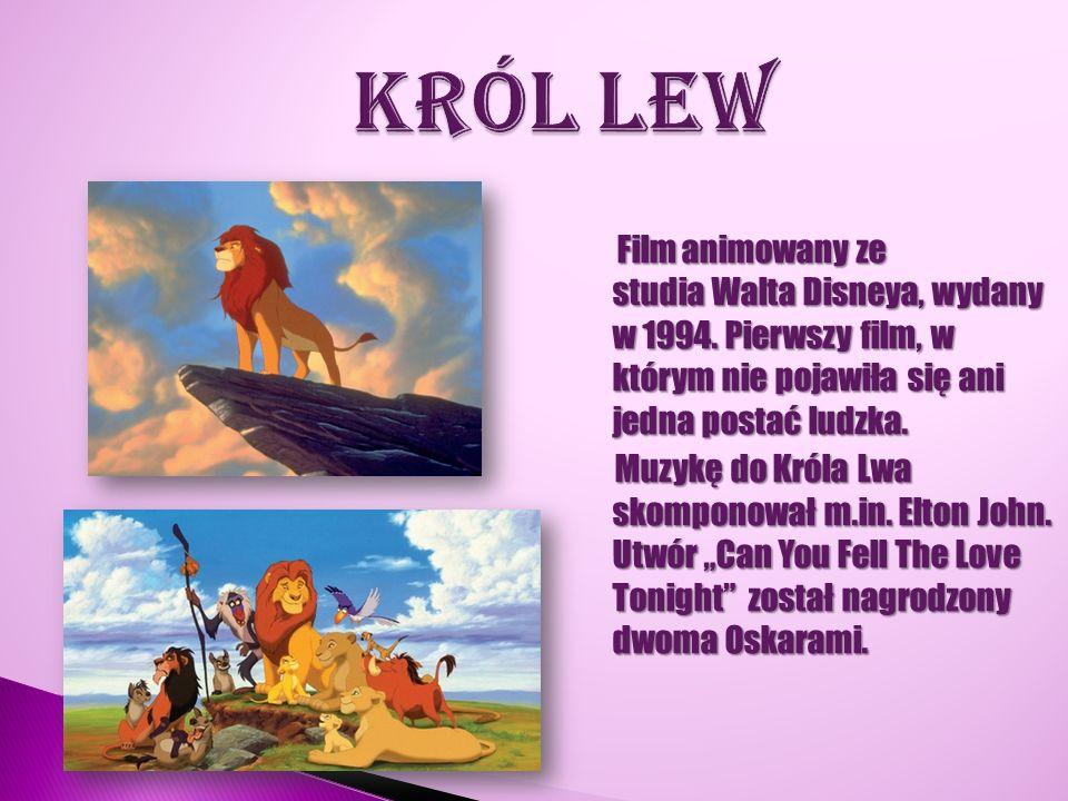 KRÓL LEW Film animowany ze studia Walta Disneya, wydany w 1994. Pierwszy film, w którym nie pojawiła się ani jedna postać ludzka.