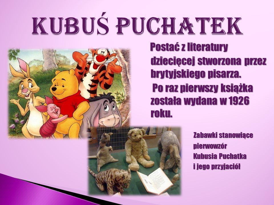 KUBUŚ PUCHATEK Postać z literatury dziecięcej stworzona przez brytyjskiego pisarza. Po raz pierwszy książka została wydana w 1926 roku.