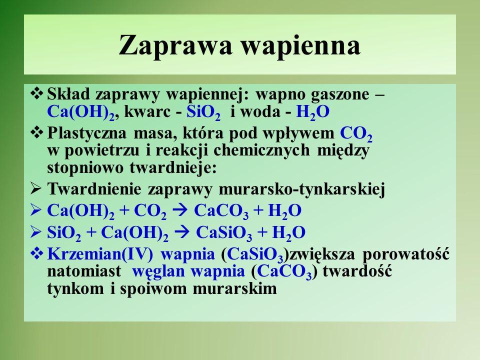 Zaprawa wapienna Skład zaprawy wapiennej: wapno gaszone – Ca(OH)2, kwarc - SiO2 i woda - H2O.