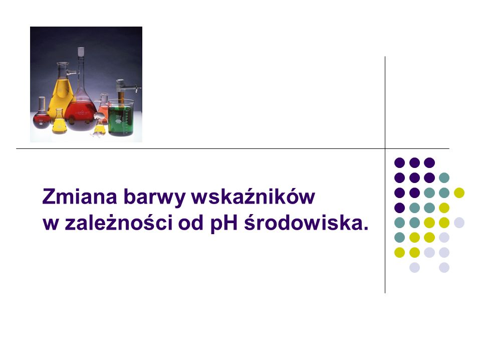 Zmiana barwy wskaźników w zależności od pH środowiska.