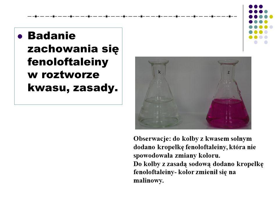 Badanie zachowania się fenoloftaleiny w roztworze kwasu, zasady.
