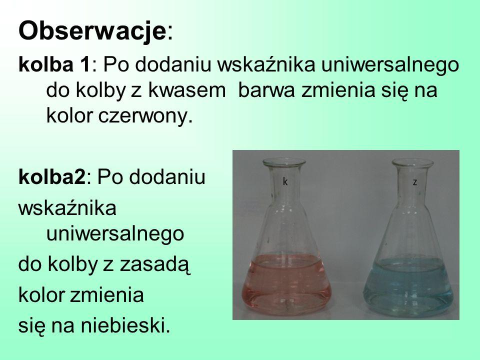 Obserwacje: kolba 1: Po dodaniu wskaźnika uniwersalnego do kolby z kwasem barwa zmienia się na kolor czerwony.