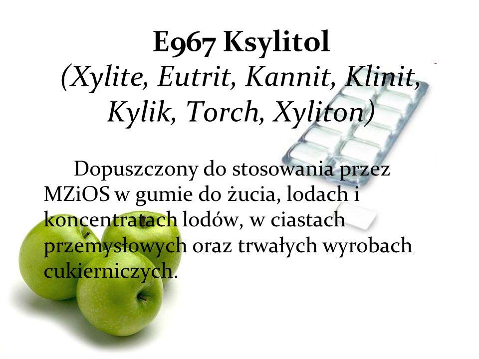 E967 Ksylitol (Xylite, Eutrit, Kannit, Klinit, Kylik, Torch, Xyliton)